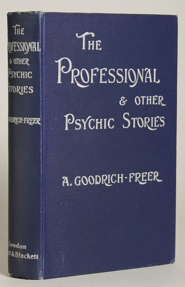 THE PROFESSIONAL AND OTHER PSYCHIC STORIES. Goodrich-Freer, Miss X.