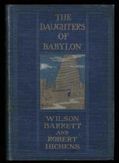 THE DAUGHTERS OF BABYLON: A NOVEL. Smythe Hichens, Wilson Barrett, Robert.