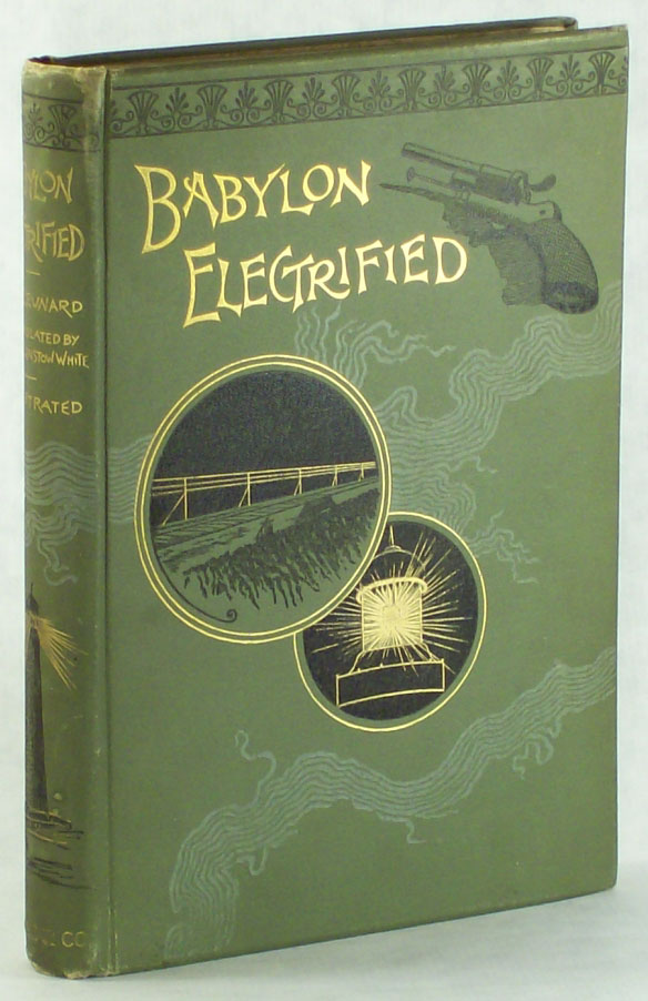 BABYLON ELECTRIFIED: THE HISTORY OF AN EXPEDITION UNDERTAKEN TO RESTORE ANCIENT BABYLON BY THE POWER OF ELECTRICITY AND HOW IT RESULTED ... Translated From the French by Frank Linstow White. Bleunard.