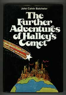 THE FURTHER ADVENTURES OF HALLEY'S COMET. John Calvin Batchelor.