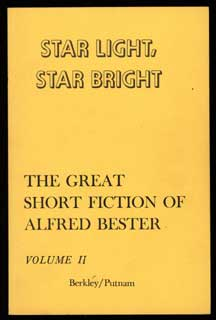 STAR LIGHT, STAR BRIGHT: THE GREAT SHORT FICTION OF ALFRED BESTER VOLUME II. Alfred Bester.
