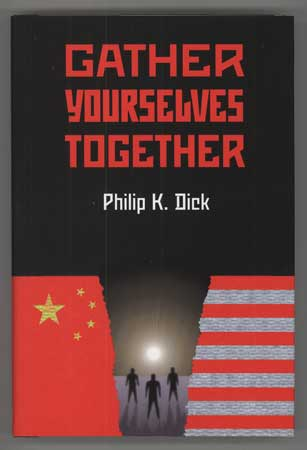 GATHER YOURSELVES TOGETHER. Philip K. Dick.