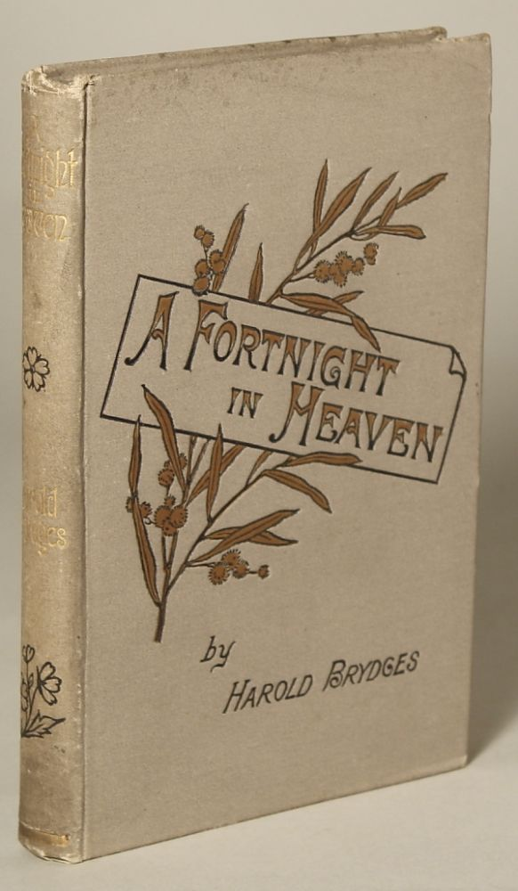 A FORTNIGHT IN HEAVEN: AN UNCONVENTIONAL ROMANCE. Harold Brydges, James Howard Bridge.