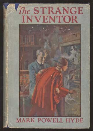 THE STRANGE INVENTOR: A CURIOUS ADVENTURE STORY. Mark Powell Hyde.