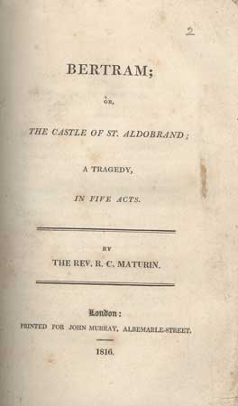 BERTRAM; OR, THE CASTLE OF ST. ALDOBRAND; A TRAGEDY, IN FIVE ACTS. Maturin.