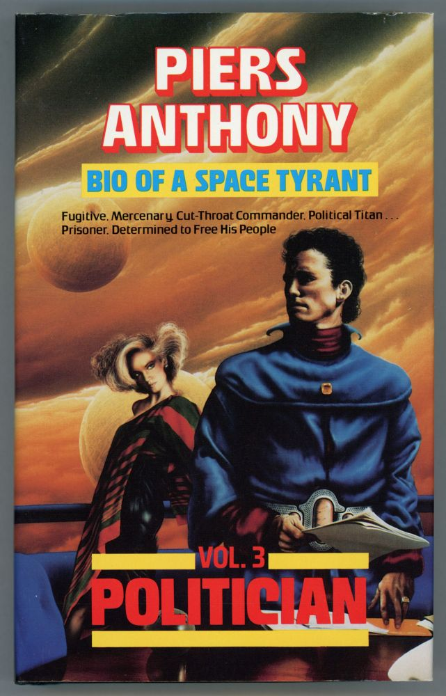 BIO OF A SPACE TYRANT VOLUME 3: POLITICIAN. Piers Anthony, Piers Anthony Dillingham Jacob.