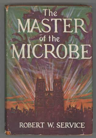 THE MASTER OF THE MICROBE: A FANTASTIC ROMANCE. Robert Service.