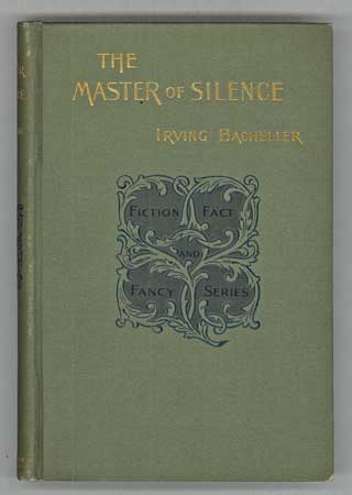 THE MASTER OF SILENCE: A ROMANCE. Irving Bacheller.