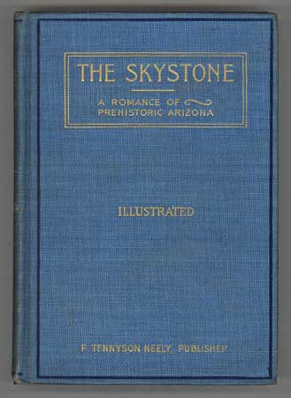 THE SKYSTONE: A ROMANCE OF PREHISTORIC ARIZONA. BEING VOL. 1 OF THE CHRONICLES OF MAZACL. Hilzinger.