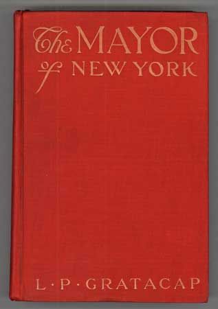 THE MAYOR OF NEW YORK: A ROMANCE OF THE DAYS TO COME. Gratacap.