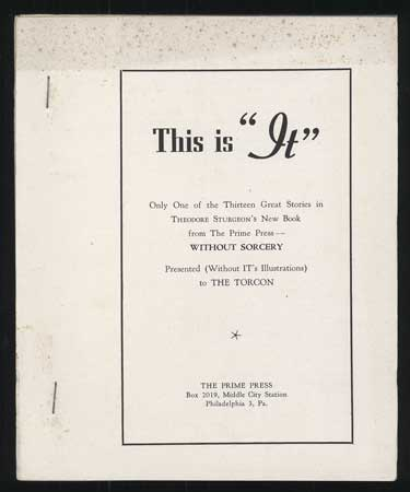 """IT. [cover title reads: THIS IS """"IT"""" ONLY ONE OF THE THIRTEEN GREAT STORIES IN THEODORE STURGEON'S NEW BOOK FROM THE PRIME PRESS -- WITHOUT SORCERY ...]. Theodore Sturgeon."""