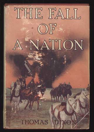THE FALL OF A NATION: A SEQUEL TO THE BIRTH OF A NATION. Thomas Dixon.