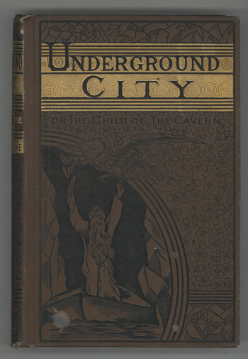 UNDERGROUND CITY; OR, THE CHILD OF THE CAVERNS ... Translated by W. H. G. Kingston. Jules Verne.
