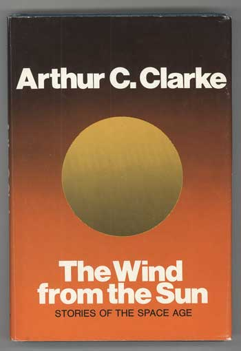 THE WIND FROM THE SUN: STORIES OF THE SPACE AGE. Arthur C. Clarke.