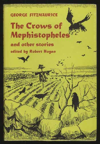THE CROWS OF MEPHISTOPHELES AND OTHER STORIES. Edited and with an Introduction by Robert Hogan. George Fitzmaurice.