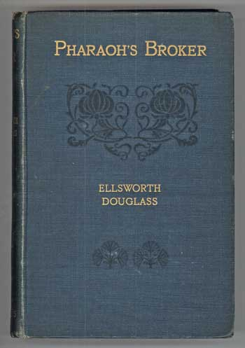 PHARAOH'S BROKER: BEING THE VERY REMARKABLE EXPERIENCES IN ANOTHER WORLD OF ISIDOR WERNER (WRITTEN BY HIMSELF). Edited, arranged, and with an Introduction by Ellsworth Douglass [pseudonym]. Ellsworth Douglass, Elmer Dwiggins.