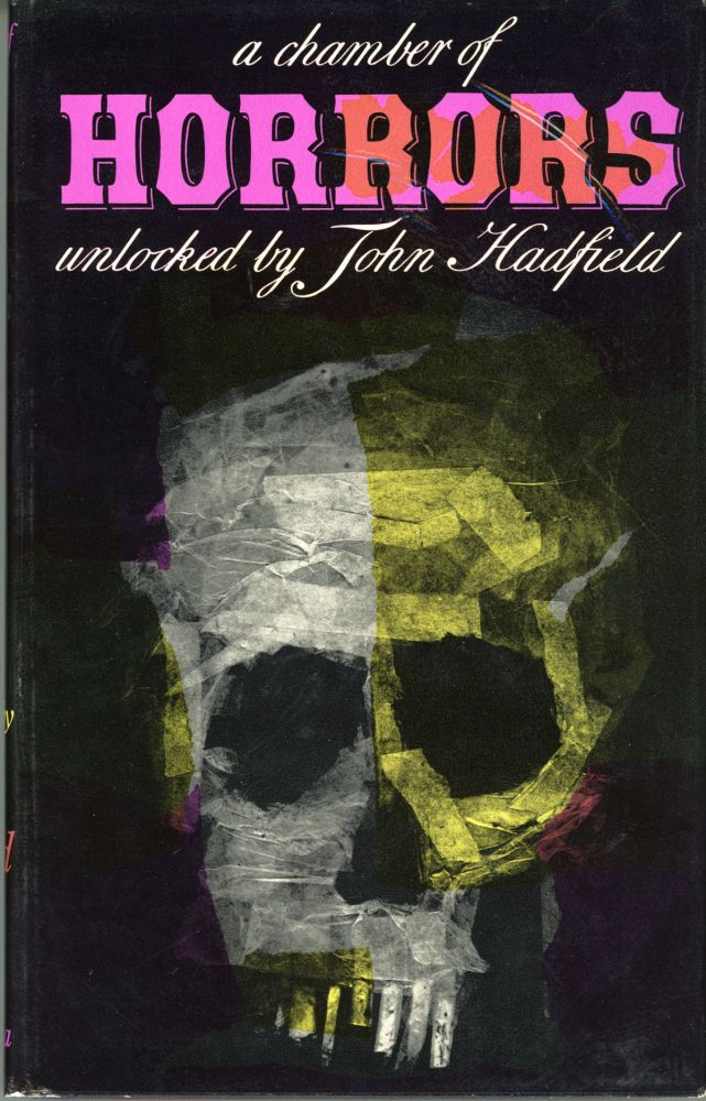 A CHAMBER OF HORRORS: AN ANTHOLOGY OF THE MACABRE IN WORDS AND PICTURES. John Hadfield.