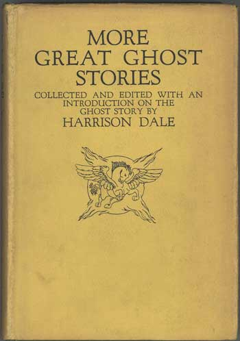 MORE GREAT GHOST STORIES. Collected and Edited, with an Introduction on the Ghost Story. Harrison Dale.