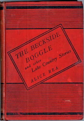 THE BECKSIDE BOGGLE AND OTHER LAKE COUNTRY STORIES. Alice Rea.