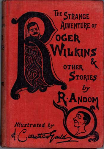 THE STRANGE ADVENTURE OF ROGER WILKINS AND OTHER STORIES. R. Andom, Alfred Walter Barrett.