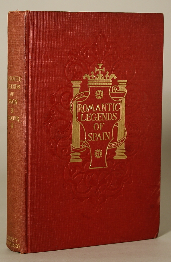 ROMANTIC LEGENDS OF SPAIN. Translated by Cornelia Frances Bates and Katherine Lee Bates. Gustavo Adolfo Becquer.