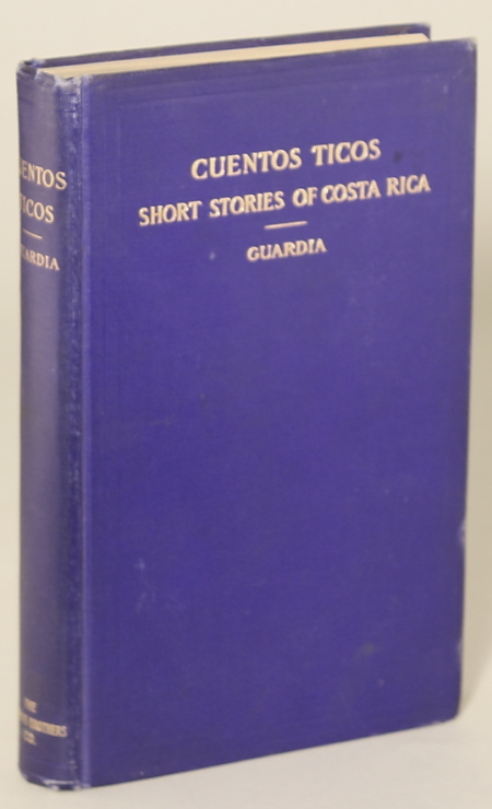 CUENTOS TICOS: SHORT STORIES OF COSTA RICA ... The Translations and Introductory Sketch by Gray Casement. Ricardo Fernandez Guardia.