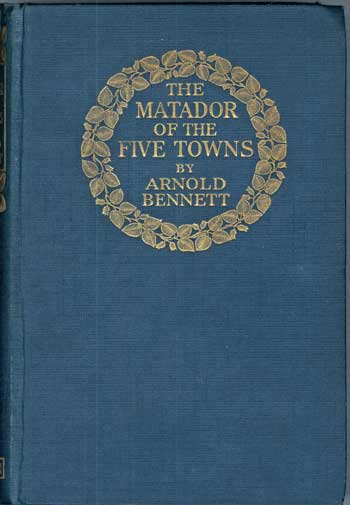 THE MATADOR OF THE FIVE TOWNS AND OTHER STORIES. Arnold Bennett, Enoch.