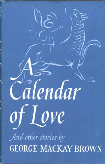 A CALENDAR OF LOVE AND OTHER STORIES. George Mackay Brown.
