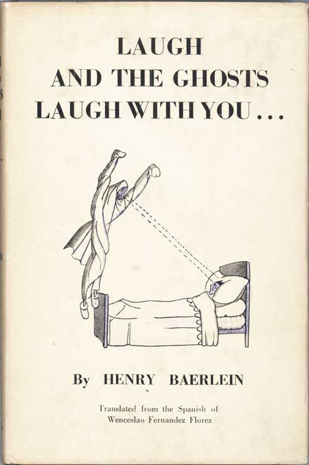 LAUGH AND THE GHOSTS LAUGH WITH YOU. Translated, with an Introduction, from the Spanish ... by Henry Baerlein. Wenceslao Fernandez-Florez.