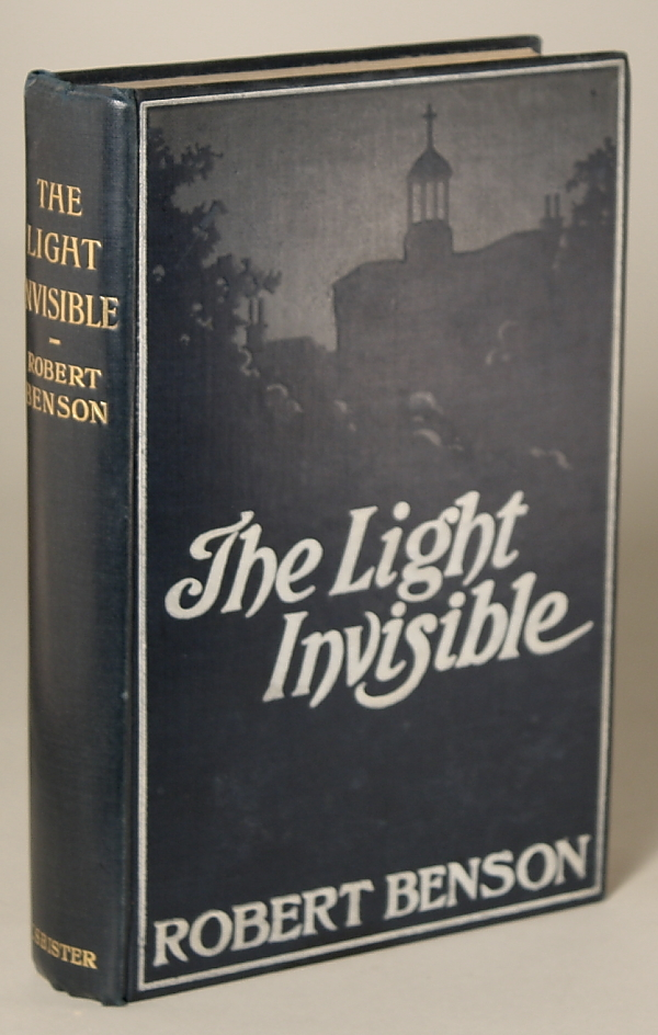 THE LIGHT INVISIBLE. Robert Hugh Benson.