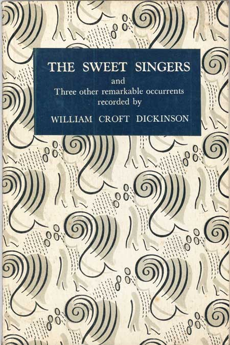 THE SWEET SINGERS AND THREE OTHER REMARKABLE OCCURRENTS. William Croft Dickinson.