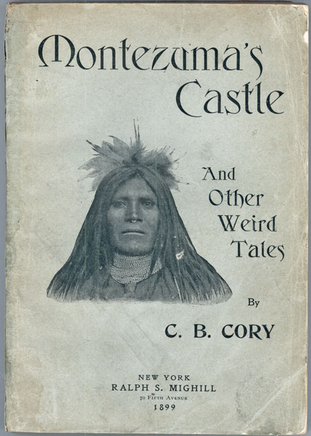 MONTEZUMA'S CASTLE AND OTHER WEIRD TALES ... Author's Edition. Charles Cory.