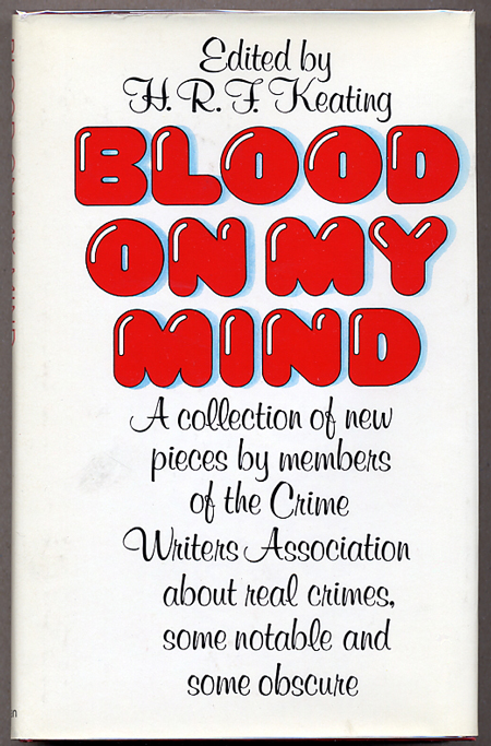 BLOOD ON MY HANDS: A COLLECTION OF NEW PIECES BY MEMBERS OF THE CRIME WRITERS' ASSOCIATION. H. R. F. Keating.