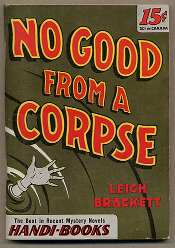 NO GOOD FROM A CORPSE. Leigh Brackett.