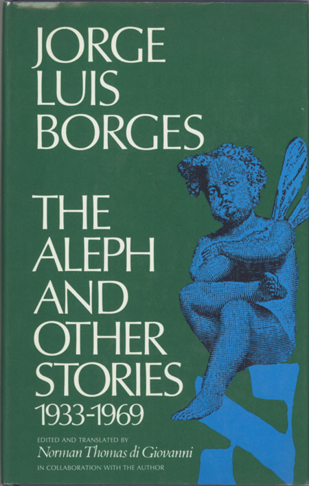 THE ALEPH AND OTHER STORIES 1933-1969: TOGETHER WITH COMMENTARIES AND AN AUTOBIOGRAPHICAL ESSAY. Edited and Translated by Norman Thomas di Giovanni in Collaboration with the Author. Jorge Luis Borges.