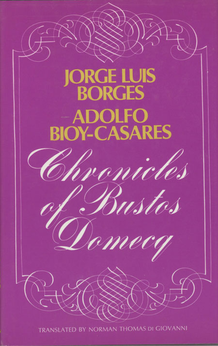 CHRONICLES OF BUSTOS DOMECQ. Translated by Norman Thomas di Giovanni. Jorge Luis Borges, Adolfo Bioy-Casares.