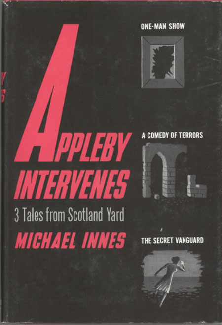 APPLEBY INTERVENES: THREE TALES FROM SCOTLAND YARD. Michael Innes, John Innes Mackintosh Stewart.