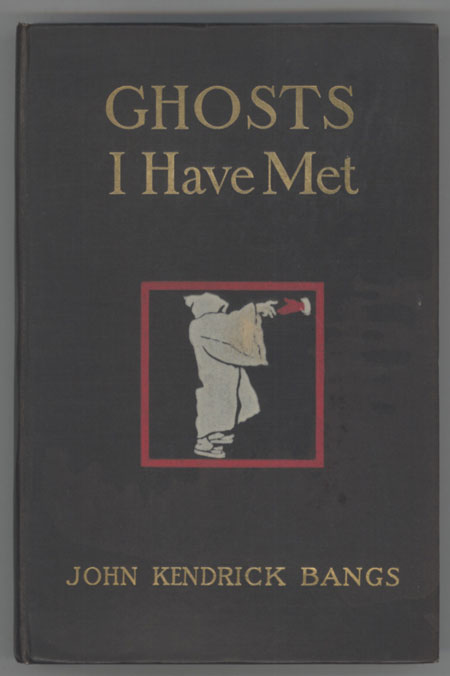 GHOSTS I HAVE MET AND SOME OTHERS. John Kendrick Bangs.