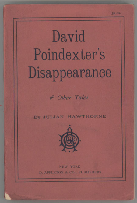 DAVID POINDEXTER'S DISAPPEARANCE AND OTHER TALES. Julian Hawthorne.