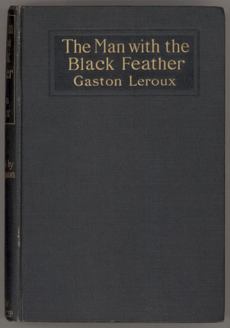 THE MAN WITH THE BLACK FEATHER ... Translated by Edgar Jepson. Gaston Leroux.