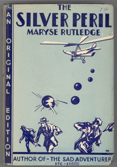 "THE SILVER PERIL by Maryse Rutledge [pseudonym]. Mrs. Marice Rutledge Gibson Hale, ""Maryse Rutledge."""