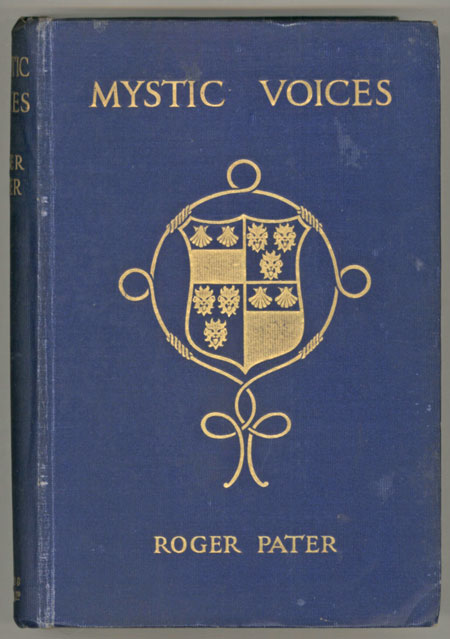 "MYSTIC VOICES: BEING EXPERIENCES OF THE REV. PHILIP RIVERS PATER, SQUIRE AND PRIEST 1834-1913 by Roger Pater [pseudonym]. Gilbert Roger Hudleston, ""Roger Pater."""