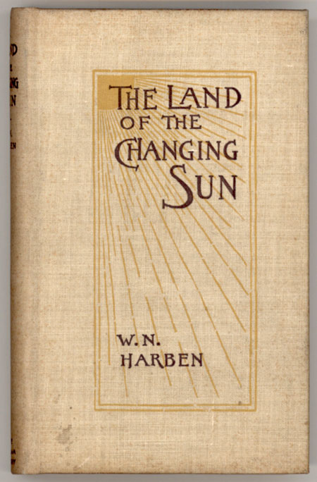 THE LAND OF THE CHANGING SUN. Wil Harben.