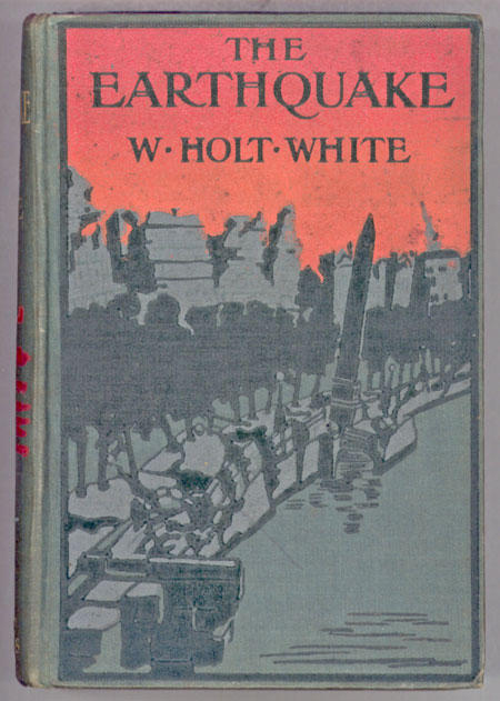 THE EARTHQUAKE: A ROMANCE OF LONDON IN 1907. Holt-White.