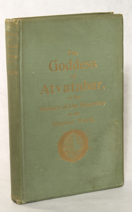 THE GODDESS OF ATVATABAR: BEING THE HISTORY OF THE DISCOVERY OF THE INTERIOR WORLD AND CONQUEST OF ATVATABAR. William Bradshaw.