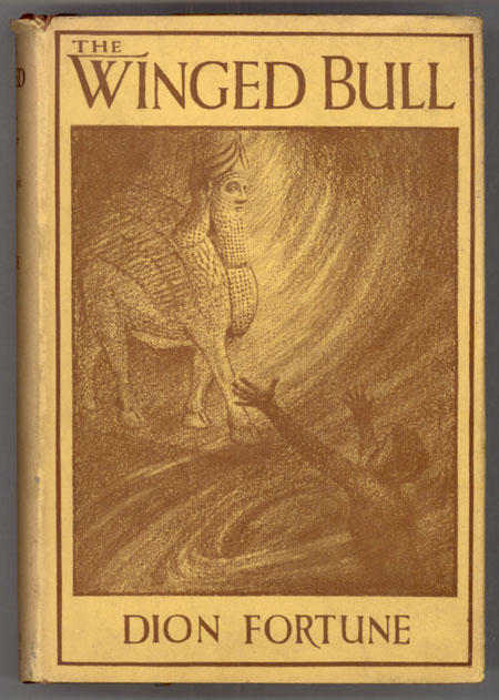 THE WINGED BULL: A ROMANCE OF MODERN MAGIC. Dion Fortune, Violet Mary Firth.