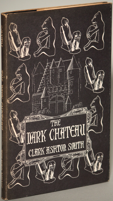THE DARK CHATEAU AND OTHER POEMS. Clark Ashton Smith.