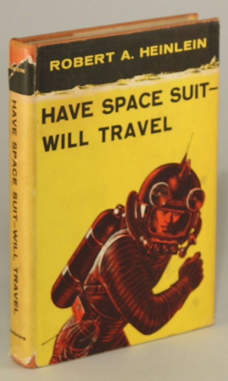 HAVE SPACE SUIT -- WILL TRAVEL. Robert A. Heinlein.