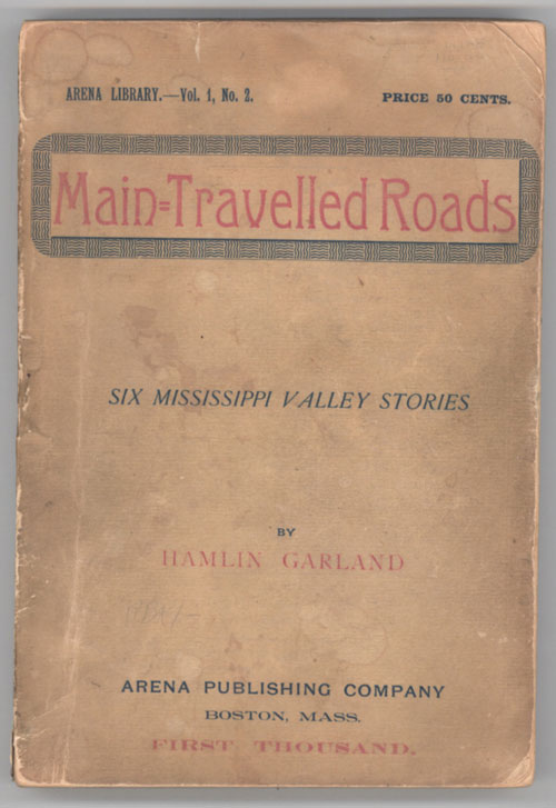 MAIN-TRAVELLED ROADS: SIX MISSISSIPPI VALLEY STORIES. Hamlin Garland.