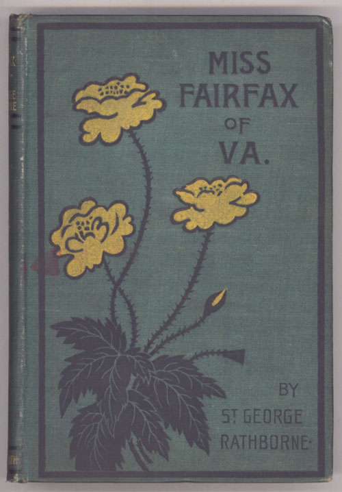 MISS FAIRFAX OF VIRGINIA: A ROMANCE OF LOVE AND ADVENTURE UNDER THE PALMETTOS. St. George Rathborne, Henry.